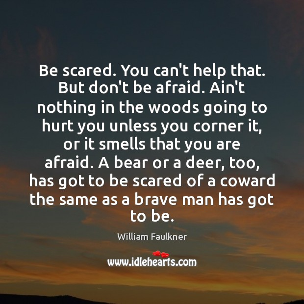 Be scared. You can't help that. But don't be afraid. Ain't nothing Image