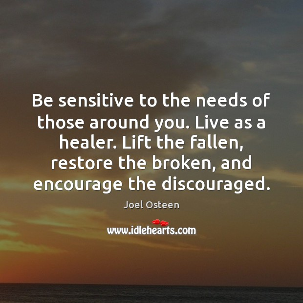 Image, Be sensitive to the needs of those around you. Live as a