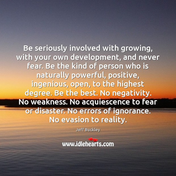 Be seriously involved with growing, with your own development, and never fear. Image