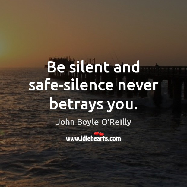 Image, Be silent and safe-silence never betrays you.