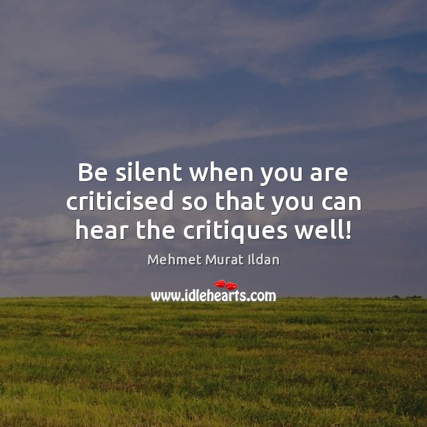 Image, Be silent when you are criticised so that you can hear the critiques well!