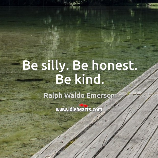 Image, Be silly. Be honest. Be kind.