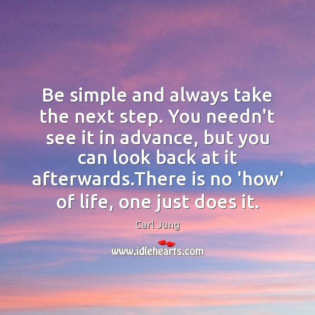 Be simple and always take the next step. You needn't see it Image