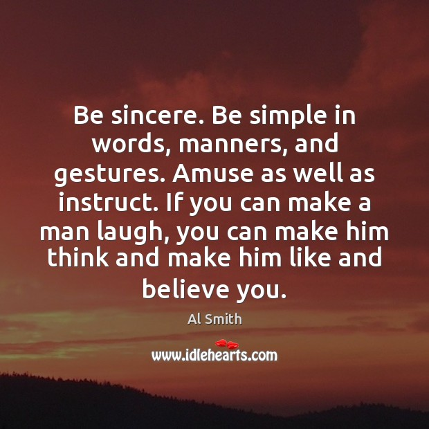 Image, Be sincere. Be simple in words, manners, and gestures. Amuse as well