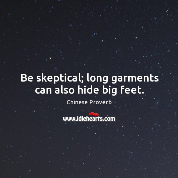 Image, Be skeptical; long garments can also hide big feet.