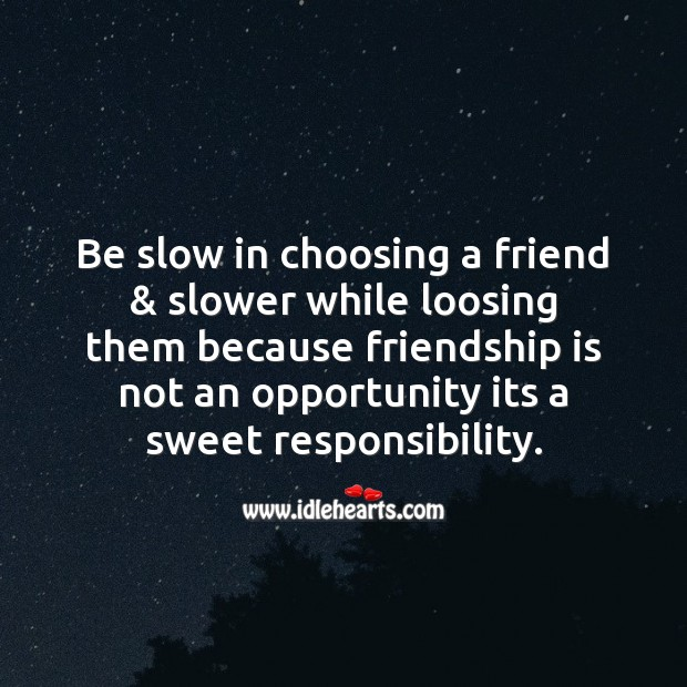 Be slow in choosing a friend & slower while loosing Friendship Day Messages Image