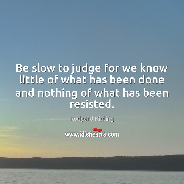 Image, Be slow to judge for we know little of what has been