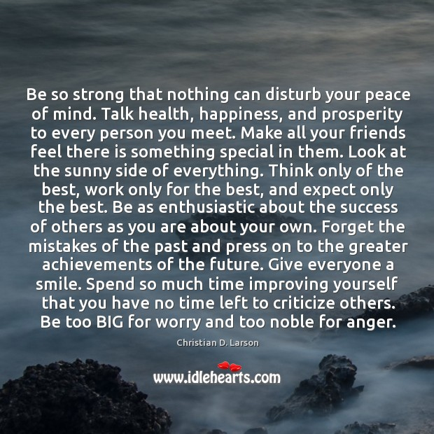Be so strong that nothing can disturb your peace of mind. Criticize Quotes Image