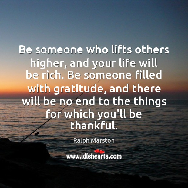 Image, Be someone who lifts others higher, and your life will be rich.