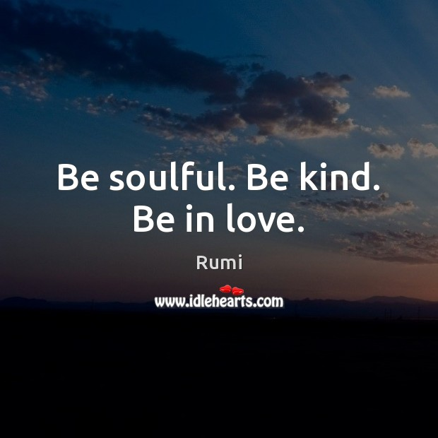 Be soulful. Be kind. Be in love. Image