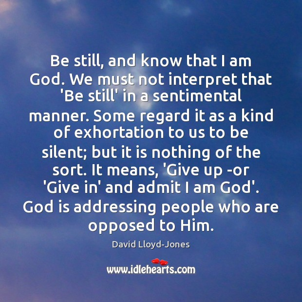 Be still, and know that I am God. We must not interpret David Lloyd-Jones Picture Quote