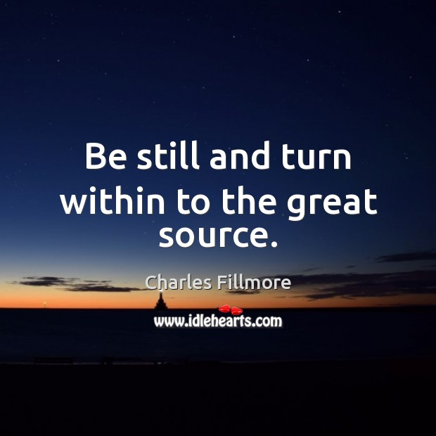 Be still and turn within to the great source. Image