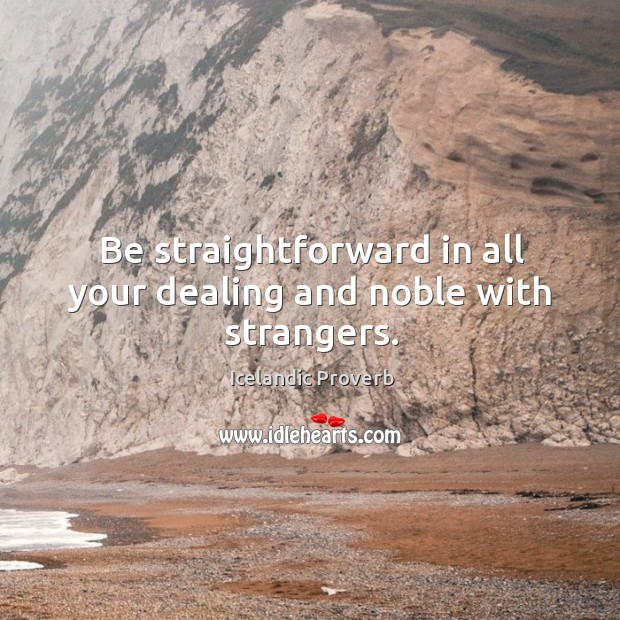 Be straightforward in all your dealing and noble with strangers. Icelandic Proverbs Image