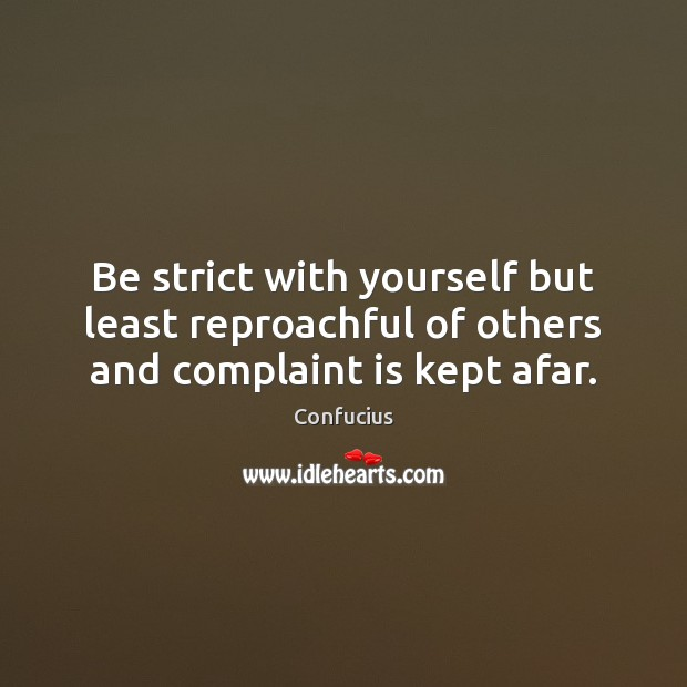 Image, Be strict with yourself but least reproachful of others and complaint is kept afar.