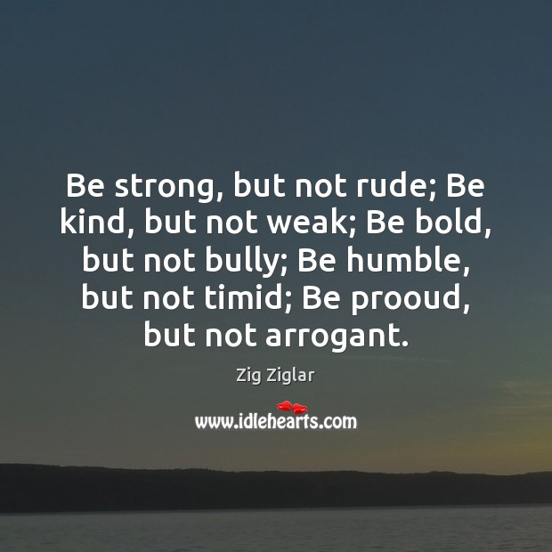 Image, Be strong, but not rude; Be kind, but not weak; Be bold,