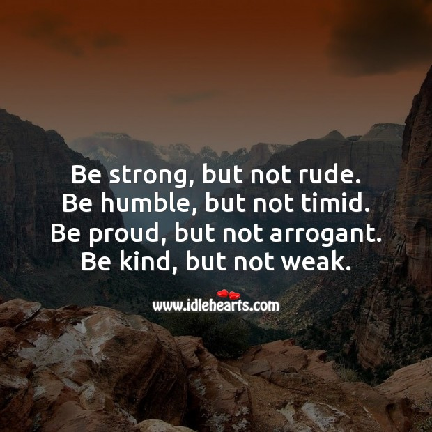 Be strong, but not rude. Proud Quotes Image