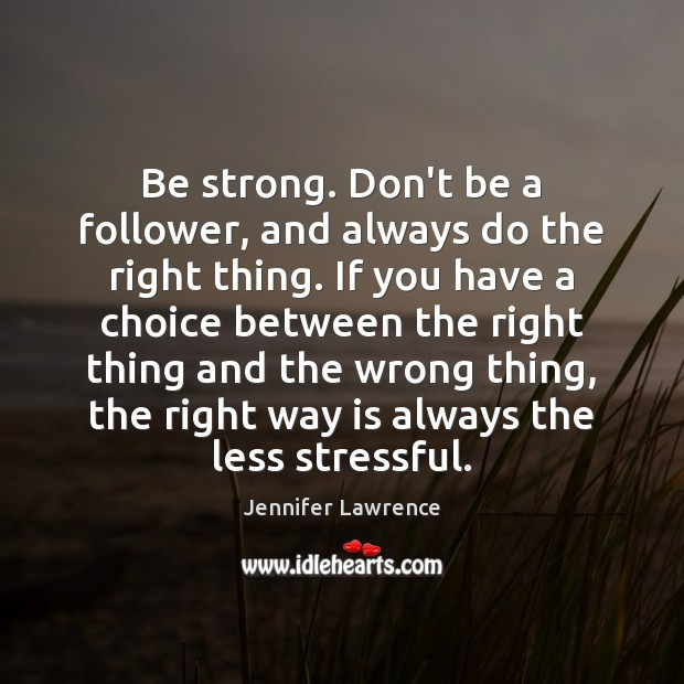 Image, Be strong. Don't be a follower, and always do the right thing.