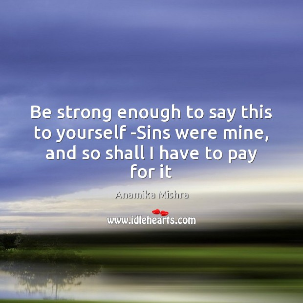 Be strong enough to say this to yourself -Sins were mine, and Image