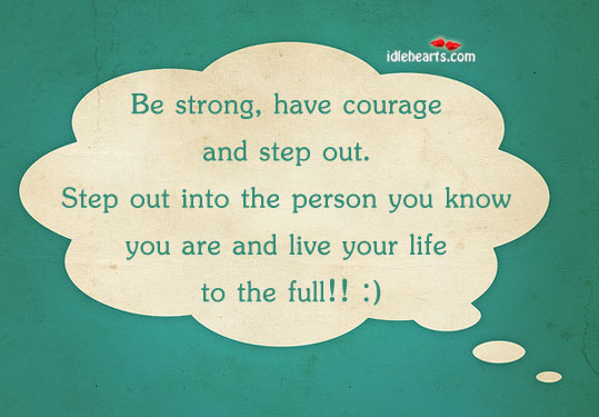 Be Strong, Have Courage And Step Out of the CroWd