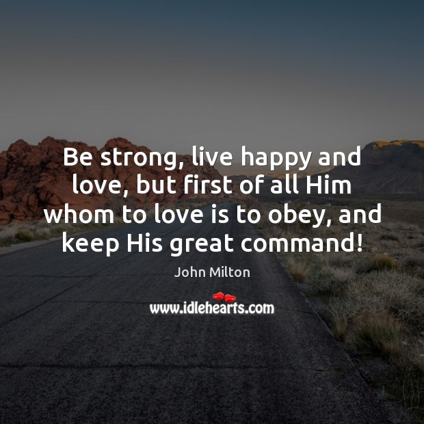 Be strong, live happy and love, but first of all Him whom Image