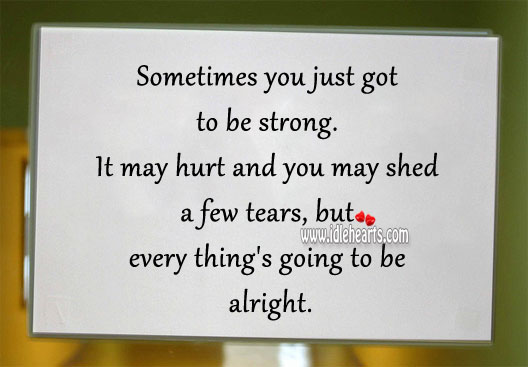 Sometimes You Just Got to Be Strong.