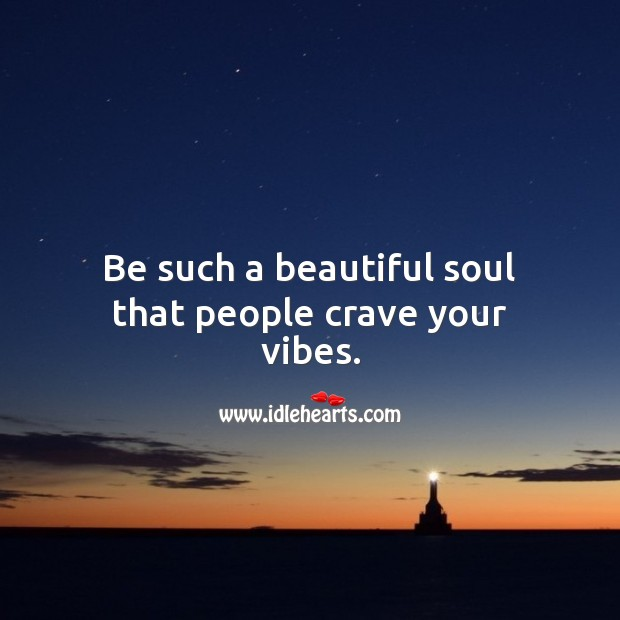 Image, Be such a beautiful soul that people crave your vibes.