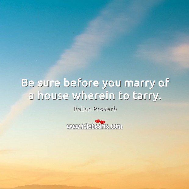 Image, Be sure before you marry of a house wherein to tarry.