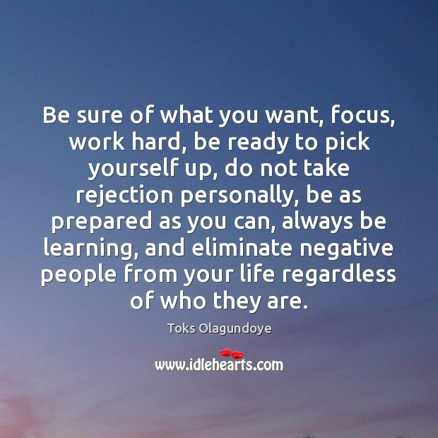 Be sure of what you want, focus, work hard, be ready to Image