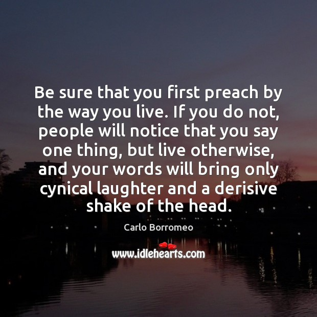 Image, Be sure that you first preach by the way you live. If