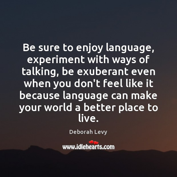 Be sure to enjoy language, experiment with ways of talking, be exuberant Image