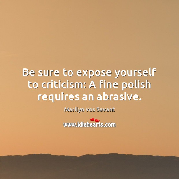 Image, Be sure to expose yourself to criticism: A fine polish requires an abrasive.