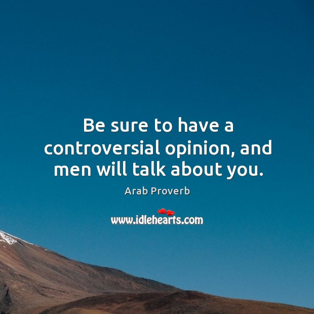 Image, Be sure to have a controversial opinion, and men will talk about you.