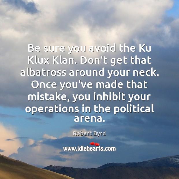 Image, Be sure you avoid the Ku Klux Klan. Don't get that albatross