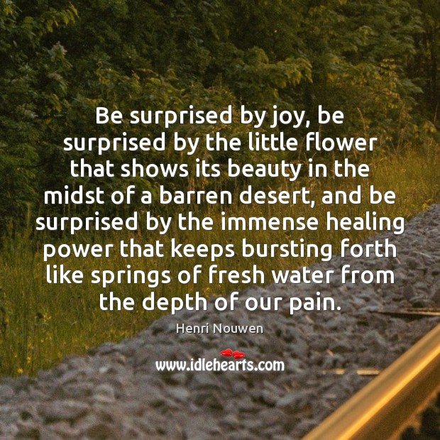 Be surprised by joy, be surprised by the little flower that shows Flowers Quotes Image