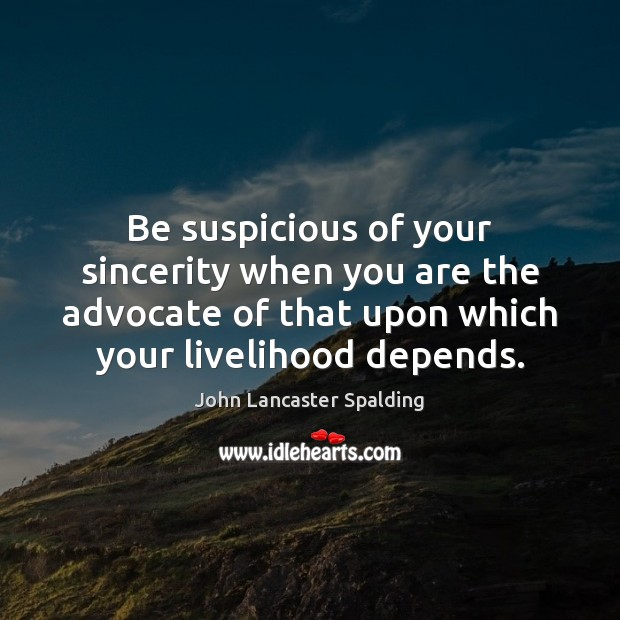 Image, Be suspicious of your sincerity when you are the advocate of that