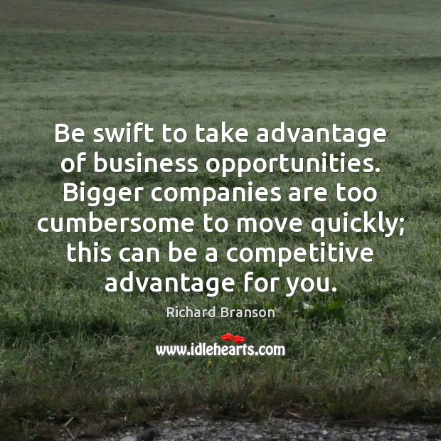 Image, Be swift to take advantage of business opportunities. Bigger companies are too