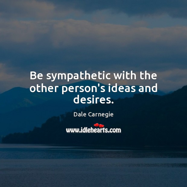 Image, Be sympathetic with the other person's ideas and desires.
