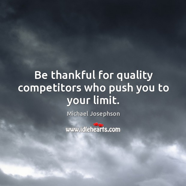 Image, Be thankful for quality competitors who push you to your limit.