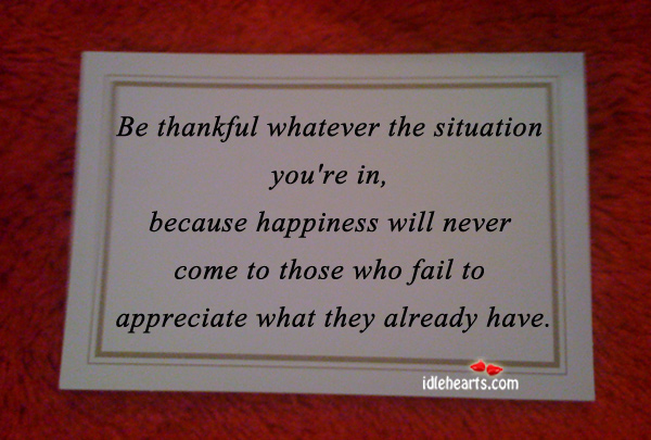 Be Thankful Whatever The Situation You're In…