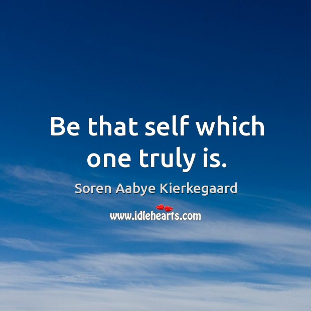 Be that self which one truly is. Soren Aabye Kierkegaard Picture Quote