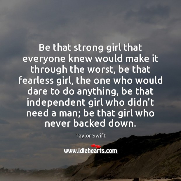 Be that strong girl that everyone knew would make it through the Taylor Swift Picture Quote