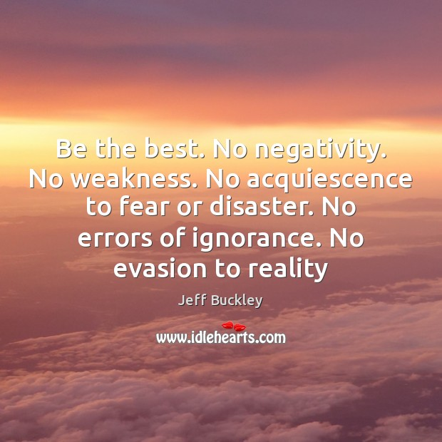 Image, Be the best. No negativity. No weakness. No acquiescence to fear or