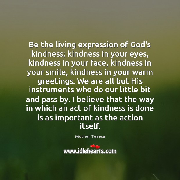 Image, Be the living expression of God's kindness; kindness in your eyes, kindness