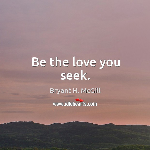Be the love you seek. Image