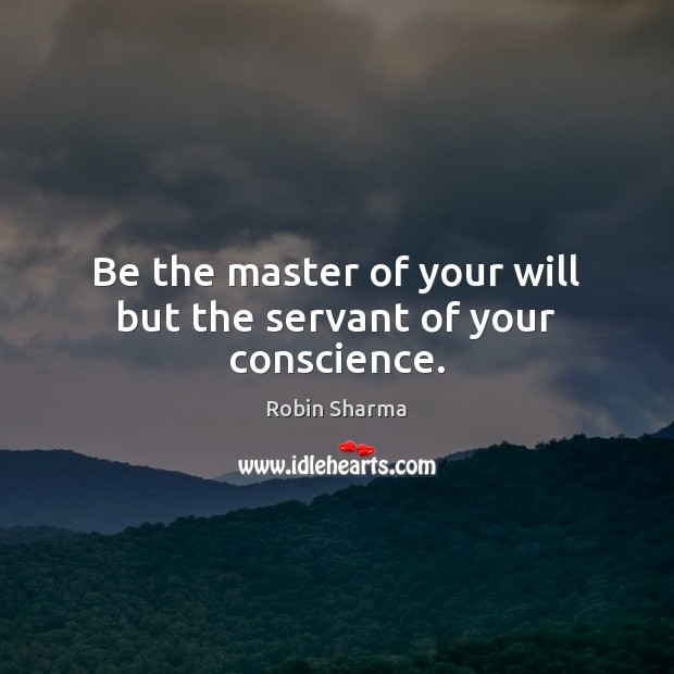 Image, Be the master of your will but the servant of your conscience.