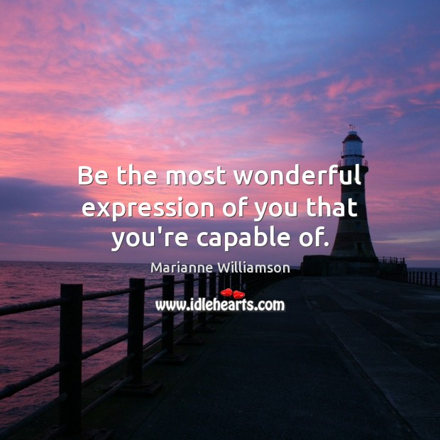 Be the most wonderful expression of you that you're capable of. Image