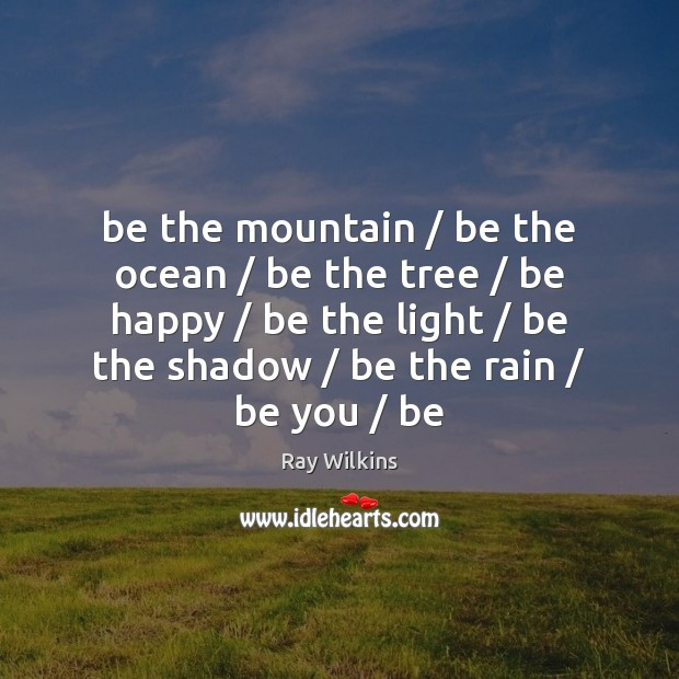Be the mountain / be the ocean / be the tree / be happy / be Be You Quotes Image