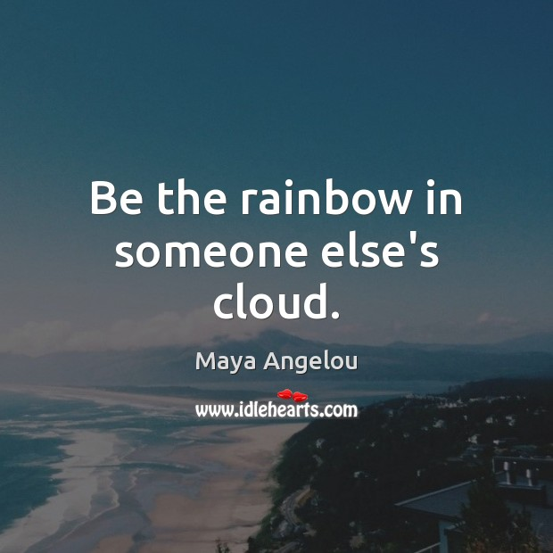 Image, Be the rainbow in someone else's cloud.