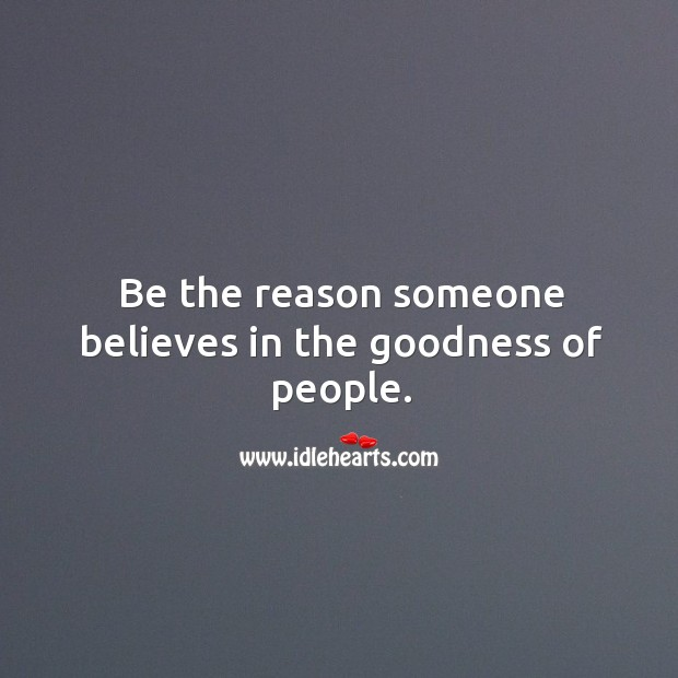 Image, Be the reason someone believes in the goodness of people.