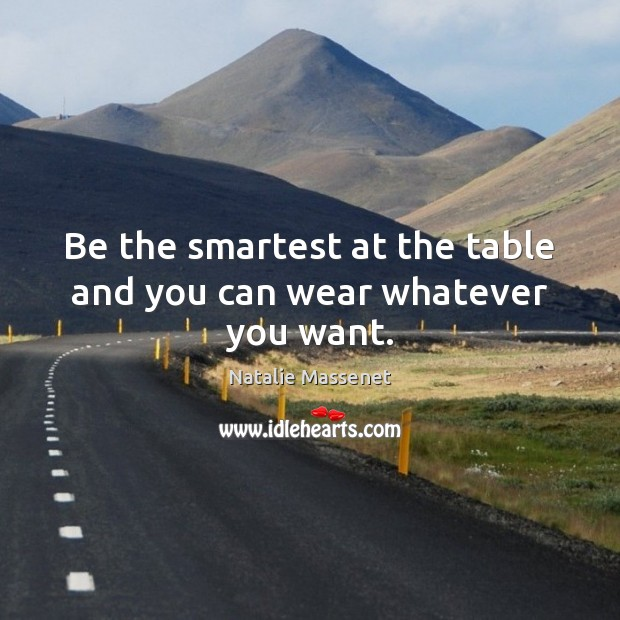 Be the smartest at the table and you can wear whatever you want. Image